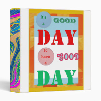 Have a GOOD DAY fun wishes wisdom quote Vinyl Binder