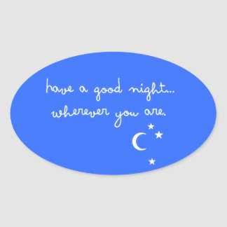 HAVE A GOOD NIGHT WHEREVER YOU ARE CUTE GOODNIGHT OVAL STICKER
