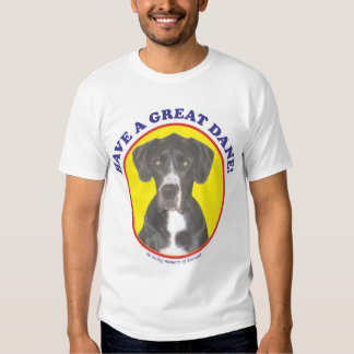 Have a Great Dane! Tee Shirt