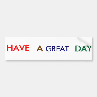 """""""Have a great day"""" Car Bumper Sticker"""