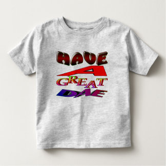 """""""Have a great-day"""" Shirt"""