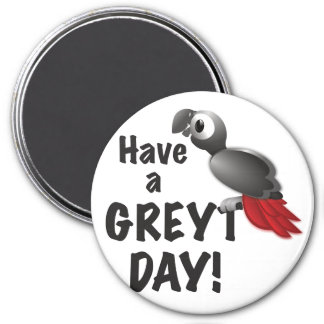 Have a Greyt Day! Magnet