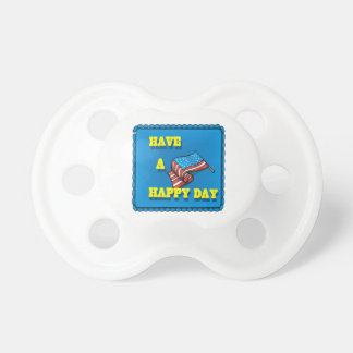 Have A Happy Day Baby Pacifier