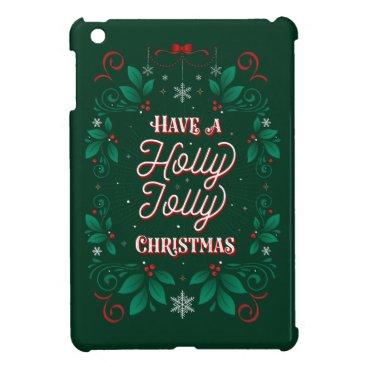 Have a Holly Jolly Christmas iPad Mini Case