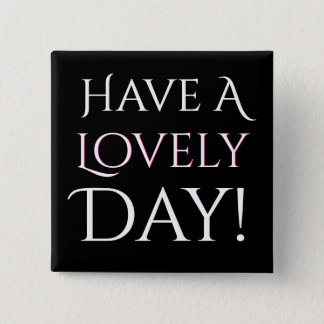 Have A Lovely Day Sentiment Pinback Button