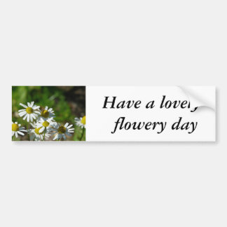 Have a lovely  flowery day bumper stickers