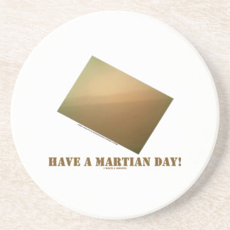 Have A Martian Day! (Martian Landscape Curiosity) Coaster