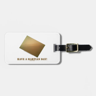 Have A Martian Day! (Martian Landscape Curiosity) Luggage Tag