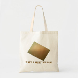 Have A Martian Day! (Martian Landscape Curiosity) Tote Bag