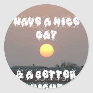 Have a Nice Day & a better Night Classic Round Sticker