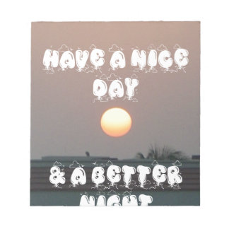 Have a Nice Day & a better Night Scratch Pad