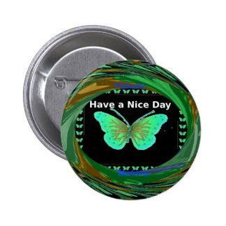 Have a Nice Day and a better night butterfly.png Pinback Button