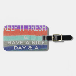 Have  A Nice Day and a Better Night Keep It Fresh. Tag For Luggage