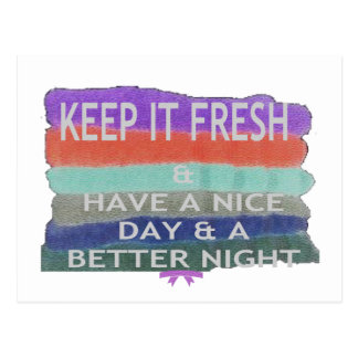Have  A Nice Day and a Better Night Keep It Fresh. Postcard