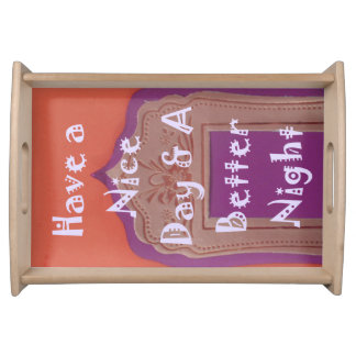 Have a Nice Day and a Better Night Serving Tray