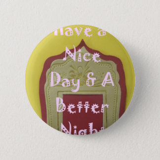 Have a Nice Day and a Better Night With Gratitude Pinback Button