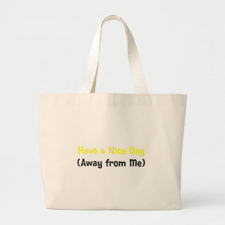 Have a nice day away from me (2) large tote bag