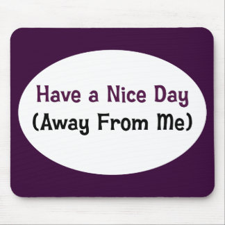 Have a nice day away from me mouse pad