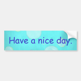 Have a nice day, blue bubbles, bumper stickers