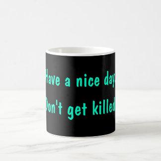 Have a nice day., Don't get killed. Magic Mug