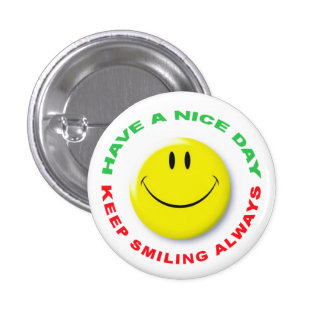Have A Nice Day, Keep Smiling Always Smilie 1 Inch Round Button