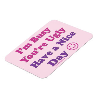 Have a Nice Day Sarcastic Magnet