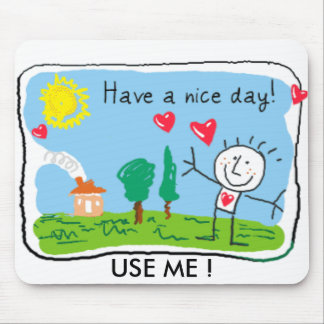 Have a nice day, USE ME ! Mouse Pad