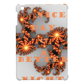 Have a Nicer Day and a Better Night Cover For The iPad Mini