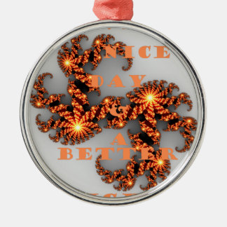 Have a Nicer Day and a Better Night Round Metal Christmas Ornament