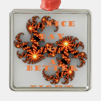 Have a Nicer Day and a Better Night Square Metal Christmas Ornament