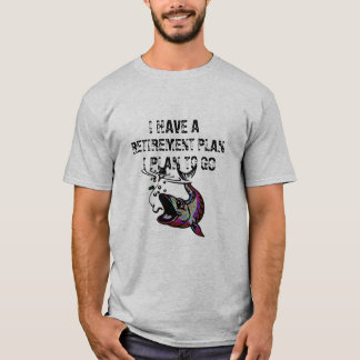 have a retirement plan i plan to go fishing funny T-Shirt