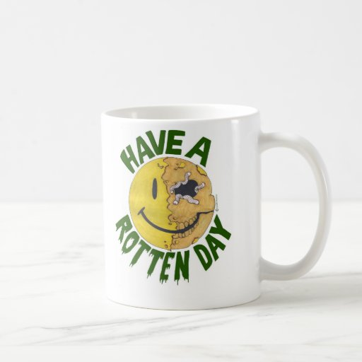 Have A Rotten Day Coffee Mug