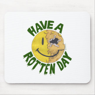 Have A Rotten Day Mouse Pad