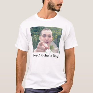 Have A Schultz Day! T-Shirt
