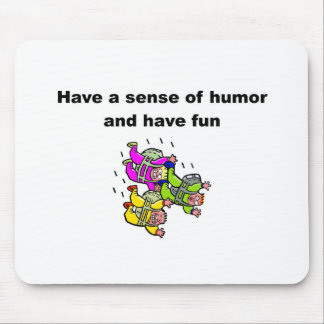 Have a sense of humor and have fun mouse pad