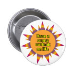 Have a Sunny Outlook on Life Pins