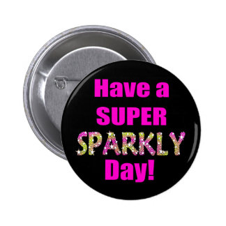 Have a Super Sparkly Day! Button