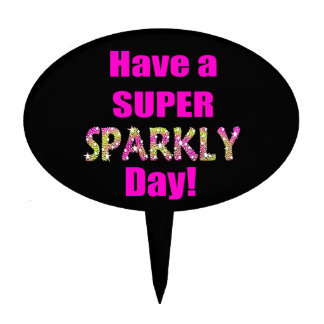 Have a Super Sparkly Day! Cake Topper