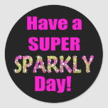 Have a Super Sparkly Day! Classic Round Sticker