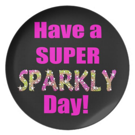 Have A Super Sparkly Day Dinner Plates Zazzle