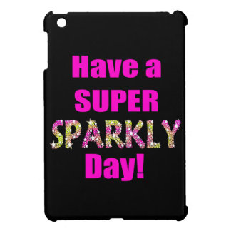 Have a Super Sparkly Day! iPad Mini Cases
