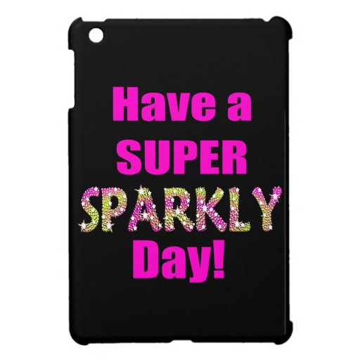 Have a Super Sparkly Day! iPad Mini Cases