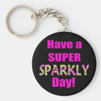 Have a Super Sparkly Day! Keychain