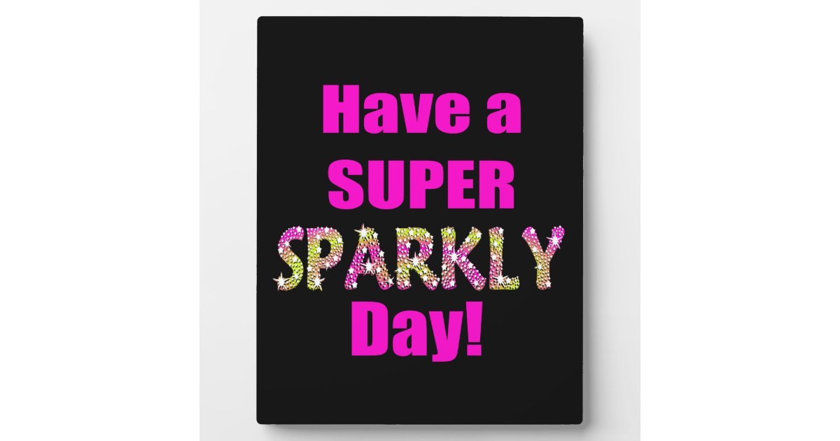 Have A Super Sparkly Day Plaque Zazzle Com