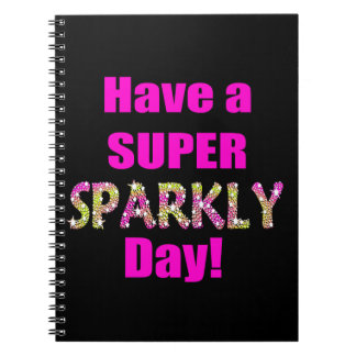 Have a Super Sparkly Day! Spiral Notebook