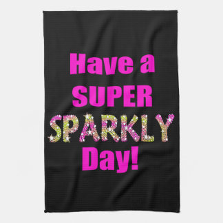 Have a Super Sparkly Day! Towel