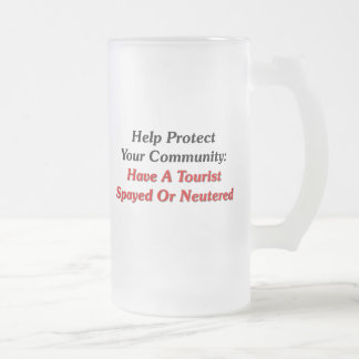 Have A Tourist Spayed Or Neutered Frosted Glass Beer Mug