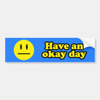 Have an Okay Day Car Bumper Sticker