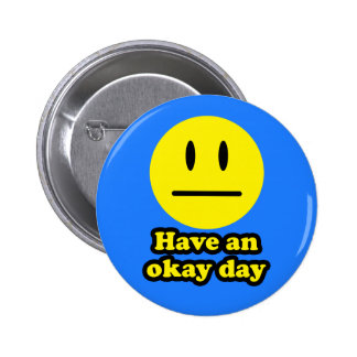 Have an Okay Day Button