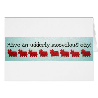 Have an Utterly Moovelous Day! Card